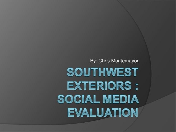 By: Chris Montemayor<br />Southwest Exteriors : Social Media Evaluation<br />