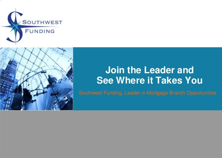 Join the Leader and       See Where it Takes YouSouthwest Funding, Leader in Mortgage Branch Opportunities