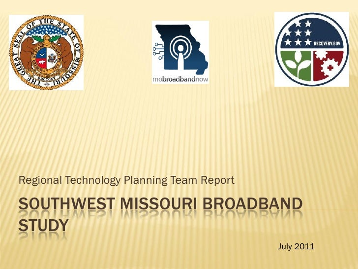 Regional Technology Planning Team ReportSOUTHWEST MISSOURI BROADBANDSTUDY                                           July 2...
