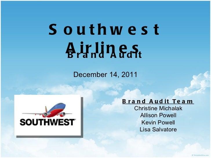 Southwest Airlines <ul><li>Brand Audit </li></ul><ul><li>December 14, 2011 </li></ul>Brand Audit Team Christine Michalak A...
