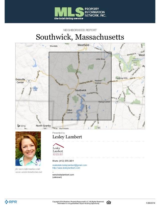 NEIGHBORHOOD REPORT  Southwick, Massachusetts  Presented by  Lesley Lambert  Work: (413) 575-3611 for more information vis...