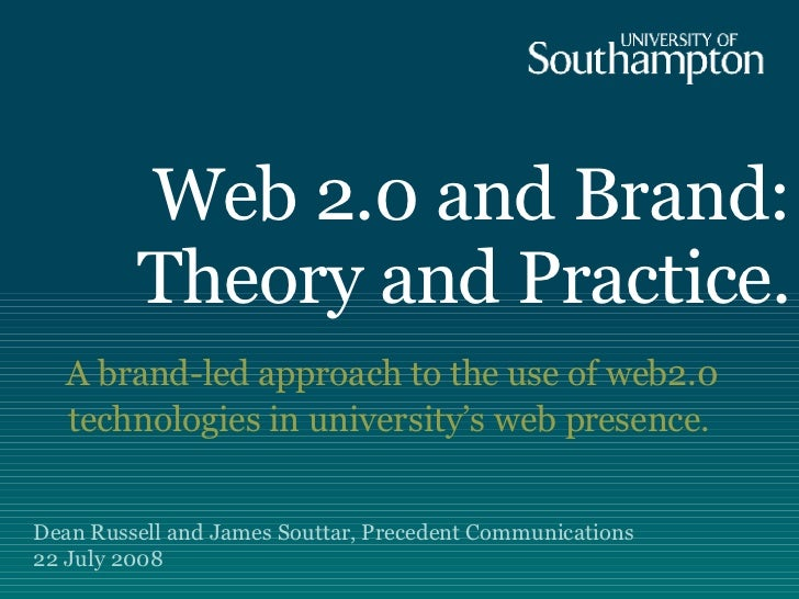 Web 2.0 and Brand: Theory and Practice. A brand-led approach to the use of web2.0 technologies in university's web presenc...