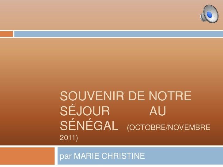 SOUVENIR DE NOTRESÉJOUR       AUSÉNÉGAL (OCTOBRE/NOVEMBRE2011)par MARIE CHRISTINE