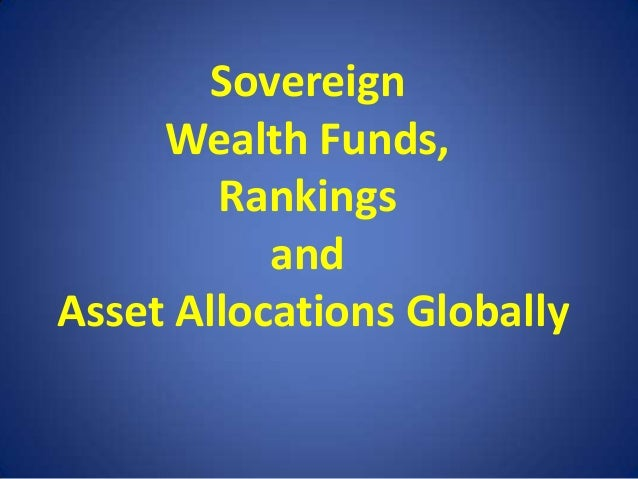 Sovereign Wealth Funds, Rankings and Asset Allocations Globally