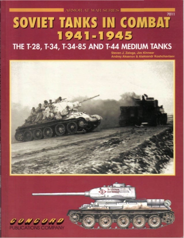 SOVIET TANKS IN COMBAT 1941-1945 THE T-28, T-34, T-34-85 AND T-44 MEDIUM TANKS Text by Steven J. Zaloga, Jim Kinnear Andre...