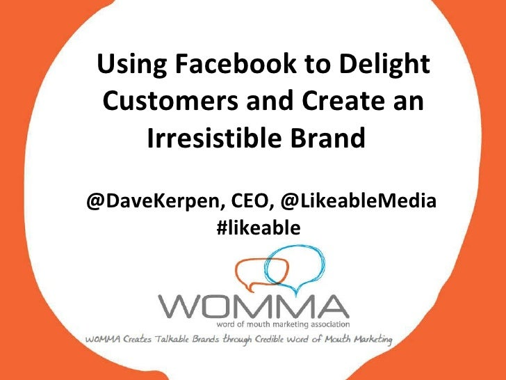 Using Facebook to Delight Customers and Create an Irresistible Brand  @DaveKerpen, CEO, @LikeableMedia #likeable