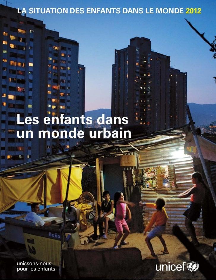 LA SITUATION DES ENFANTS DANS LE MONDE 2012Les enfants dansun monde urbain
