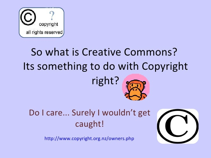 So what is Creative Commons?  Its something to do with Copyright right? Do I care... Surely I wouldn't get caught! http://...