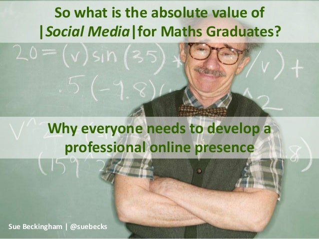 So what is the absolute value of |Social Media|for Maths Graduates?  Why everyone needs to develop a professional online p...