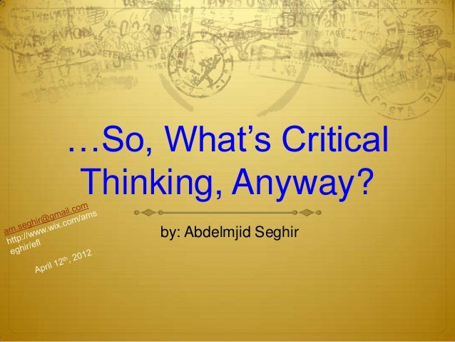 …So, What's Critical Thinking, Anyway? by: Abdelmjid Seghir