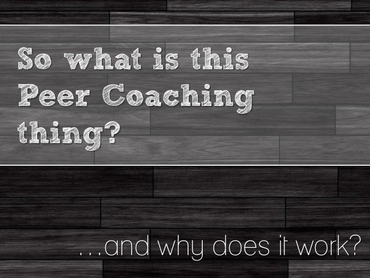 So what is thisPeer Coachingthing?   …and why does it work?
