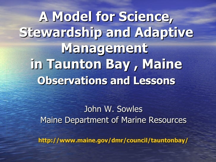 A Model for Science, Stewardship and Adaptive Management  in Taunton Bay , Maine   Observations and Lessons   <ul><ul><li>...