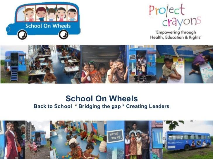 School On WheelsBack to School * Bridging the gap * Creating Leaders
