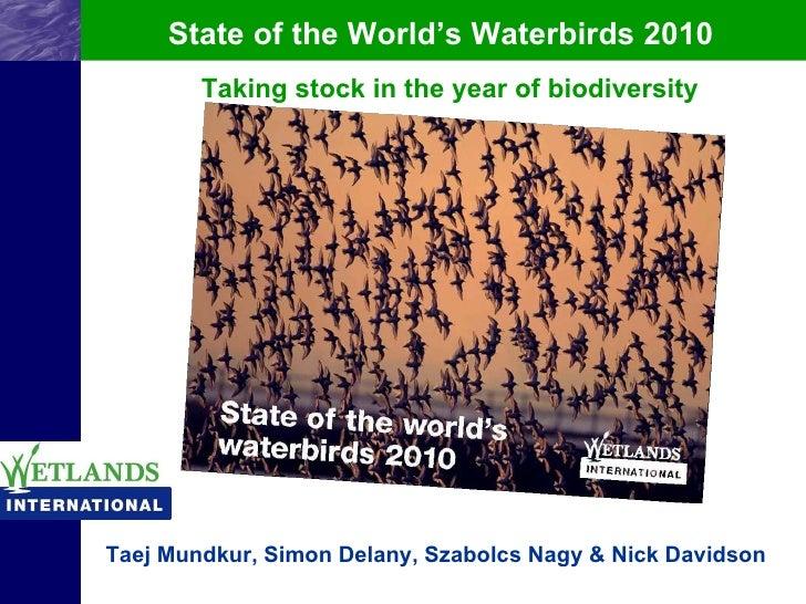 State of the World's Waterbirds 2010 Taking stock in the year of biodiversity Taej Mundkur, Simon Delany, Szabolcs Nagy & ...