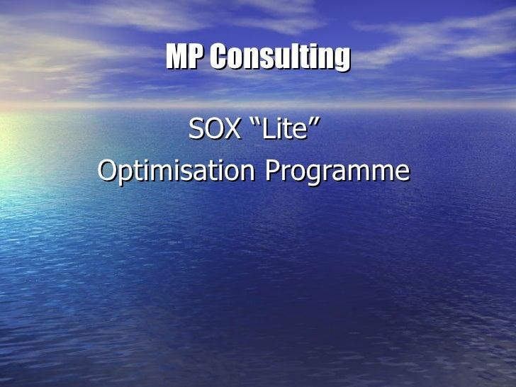 """MP Consulting <ul><li>SOX """"Lite""""  </li></ul><ul><li>Optimisation Programme  </li></ul>"""