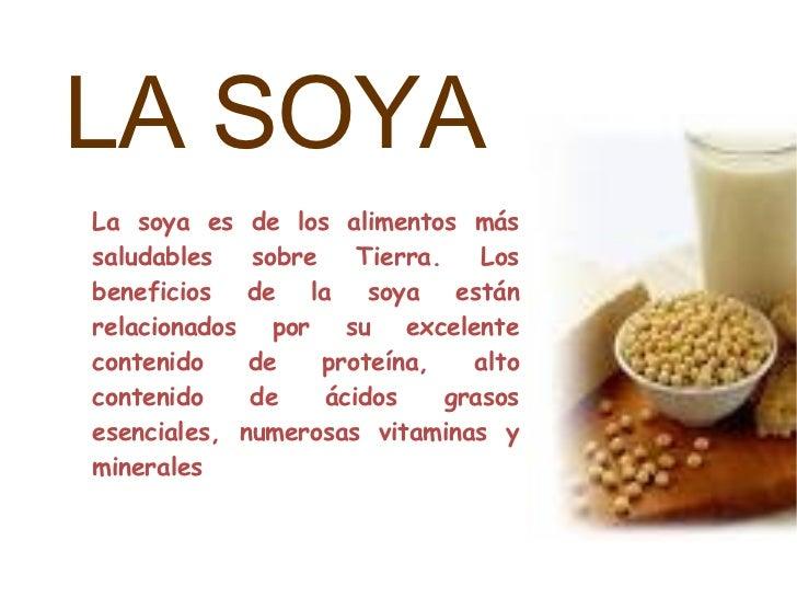 LA SOYA La soya es de los alimentos más saludables sobre Tierra. Los beneficios de la soya están relacionados por su excel...
