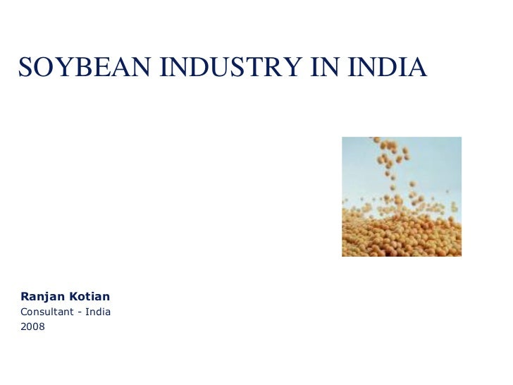 SOYBEAN INDUSTRY IN INDIA     Ranjan Kotian Consultant - India 2008