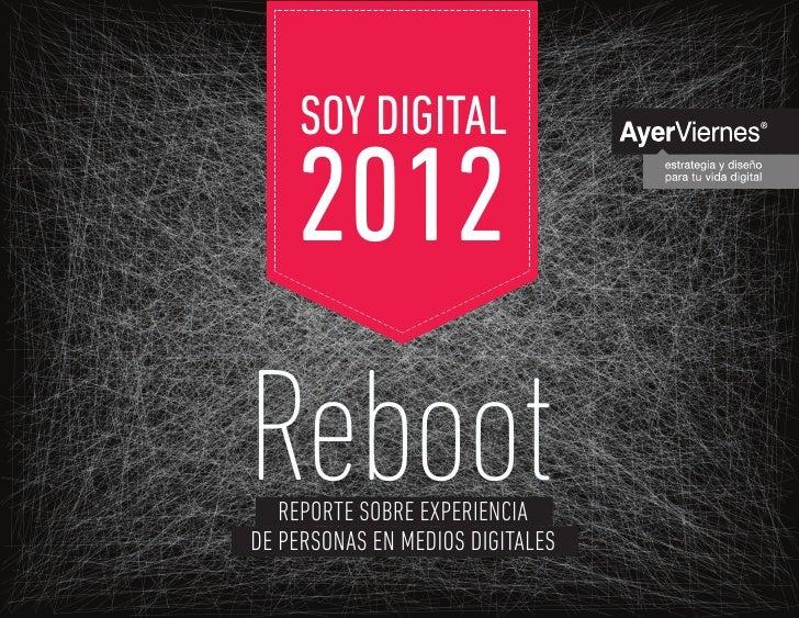 Reporte sobre experiencia de personas en medios digitales    SOY DIGITAL    2012Reboot   REPORTE SOBRE EXPERIENCIADE PERSO...