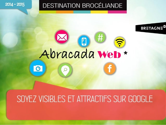 # Abracada Web * 2014 - 2015 SOYEZ VISIBLES ET ATTRACTIFS SUR GOOGLE