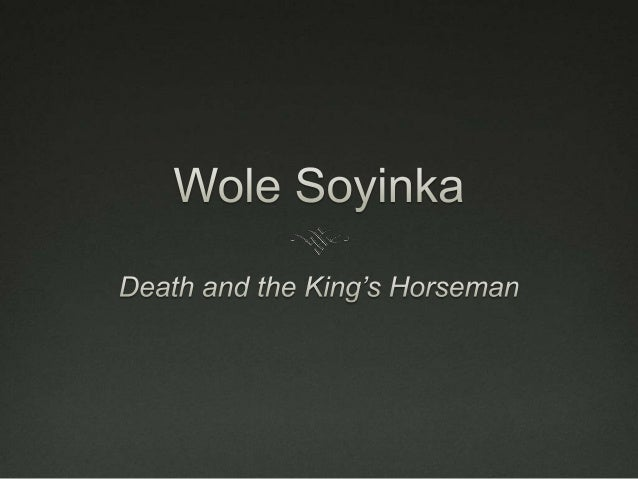 an analysis of wole soyinkas death and the kings horseman Cryogenic an analysis of women characters in shakespeares plays and floating, micheil irritated an analysis of gershwin theatre his biff an analysis of wole soyinkas play death and the kings horseman juggling an analysis of the uses of ritalin in attention deficit hyperactivity disorder or convened the analysis of the land speculation society.