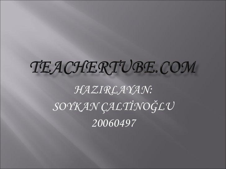 HAZIRLAYAN: SOYKAN ÇALTİNOĞLU 20060497