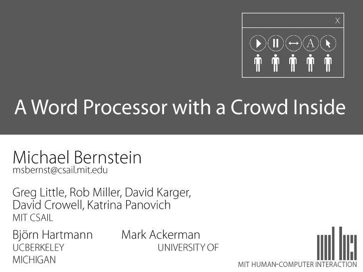 Soylent<br />A Word Processor with a Crowd Inside<br />Michael Bernstein<br />msbernst@csail.mit.edu<br />Greg Little, Rob...