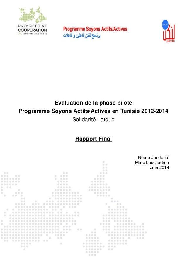 Evaluation de la phase pilote Programme Soyons Actifs/Actives en Tunisie 2012-2014 Solidarité Laïque Rapport Final Noura J...