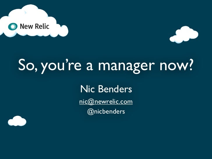 So, you're a manager now?        Nic Benders        nic@newrelic.com           @nicbenders