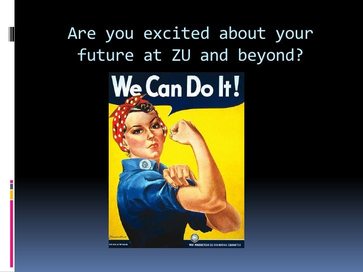 Are you excited about your future at ZU and beyond? <br />