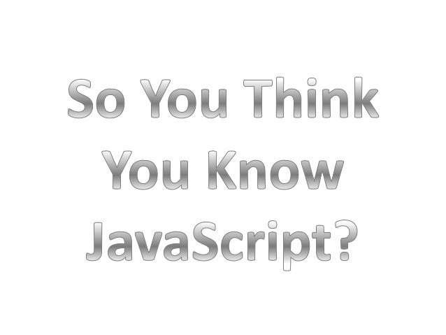 So You Think You Know JavaScript
