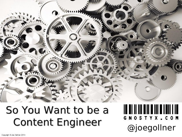 So You Want to be a Content Engineer Copyright © Joe Gollner 2014  @joegollner