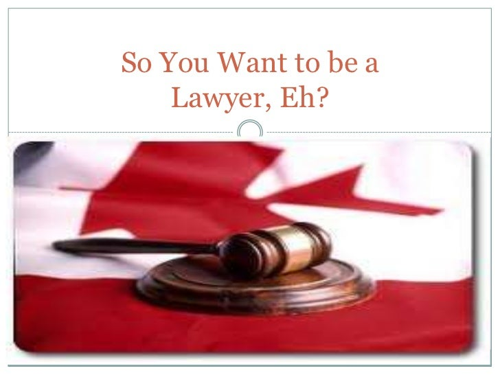 So You Want to be a Lawyer, Eh?<br />