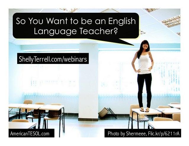 So You Want to be an English Language Teacher?
