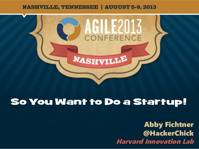 So You Want to Do a Startup! Abby Fichtner @HackerChick Harvard Innovation Lab