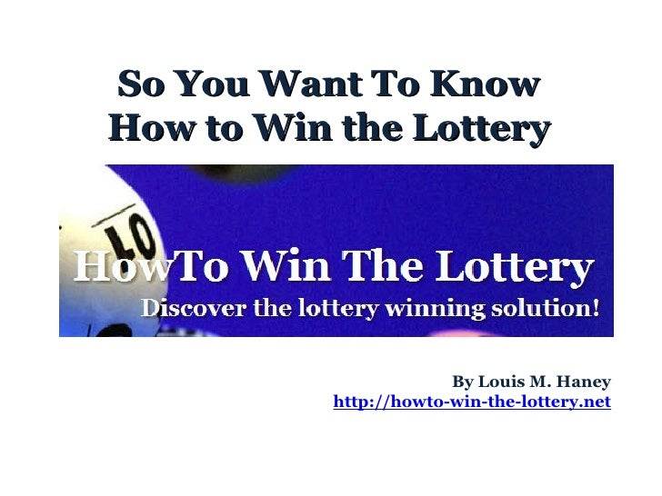So You Want To Know How to Win the Lottery By Louis M. Haney http://howto-win-the-lottery.net