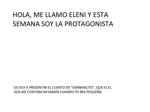 """HOLA, ME LLAMO ELENI Y ESTA SEMANA SOY LA PROTAGONISTA OS VOY A PRESENTAR EL CUENTO DE """"GARBANCITO"""", QUE ES EL QUE ME CONT..."""