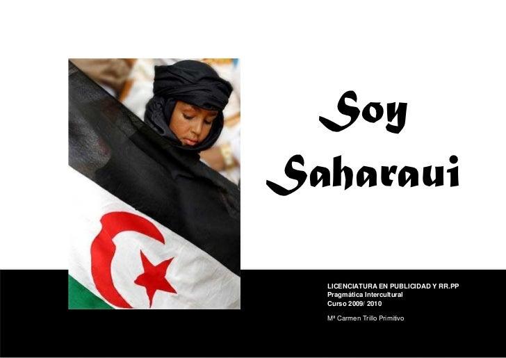 SoySaharaui  LICENCIATURA EN PUBLICIDAD Y RR.PP  Pragmática Intercultural  Curso 2009/ 2010  Mª Carmen Trillo Primitivo
