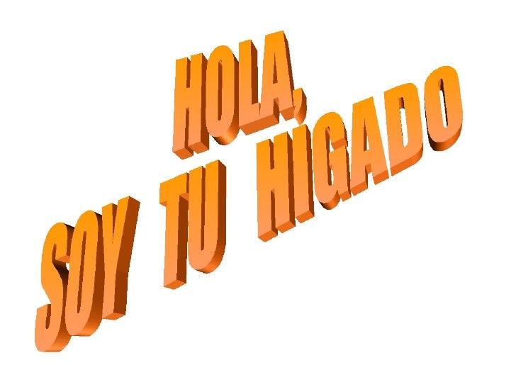 HOLA,  SOY  TU  HIGADO