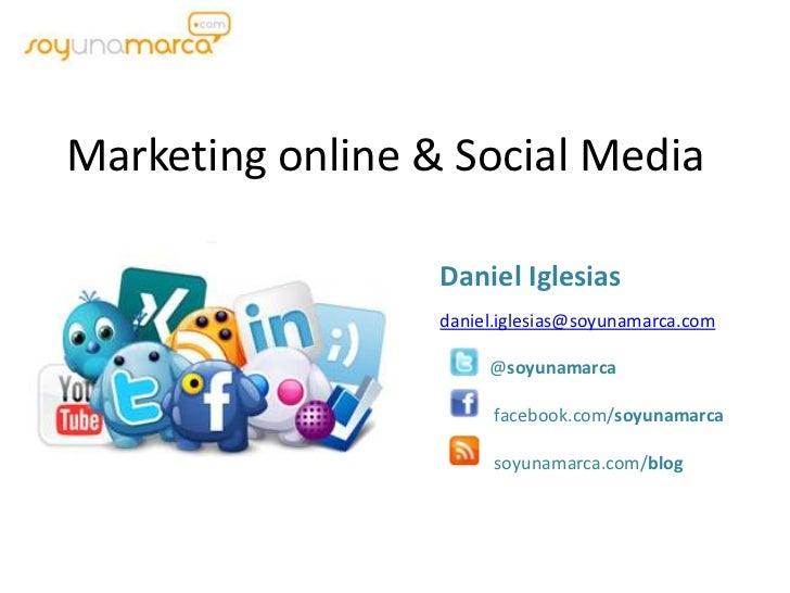 Marketing online & Social Media<br />Daniel Iglesias<br />daniel.iglesias@soyunamarca.com<br />           @soyunamarca<br ...