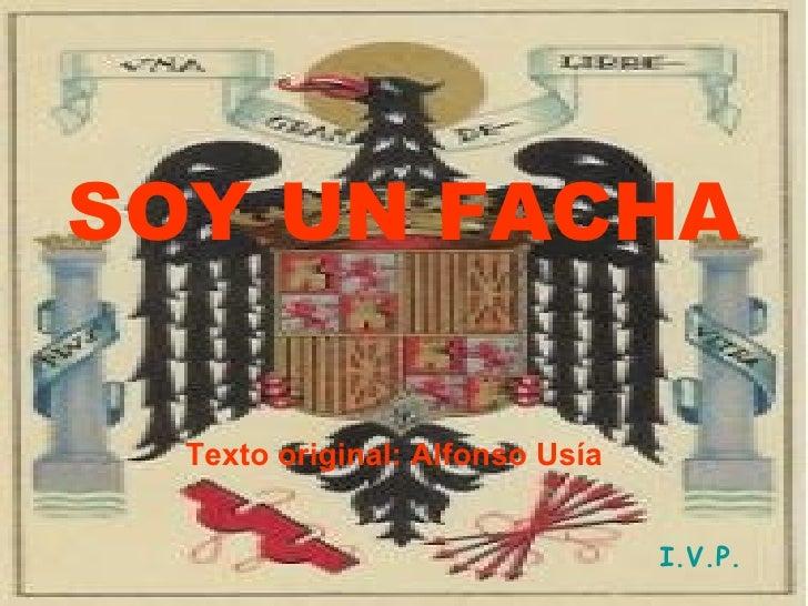 SOY UN FACHA Texto original: Alfonso Usía I.V.P.