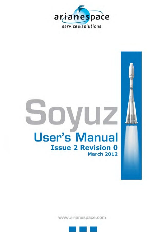 Soyuz at the Guiana Space Centre User's Manual Issue 2 – Revision 0 March 2012  Issued and approved by Arianespace Edouard...