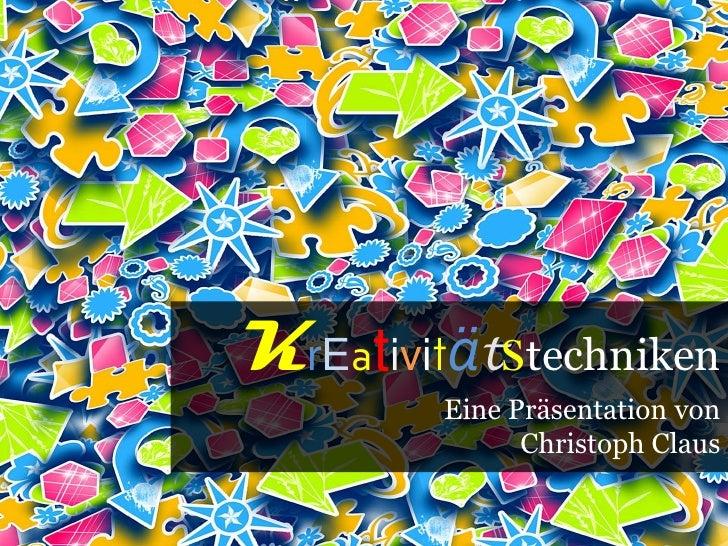 KrEativitätstechniken<br />Eine Präsentation von<br />Christoph Claus<br />