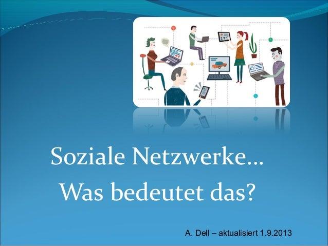 Soziale Netzwerke… Was bedeutet das? A. Dell – aktualisiert 1.9.2013