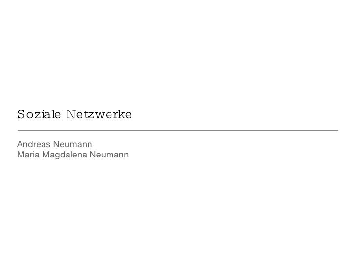 Soziale Netzwerke <ul><li>Andreas Neumann </li></ul><ul><li>Maria Magdalena Neumann </li></ul>