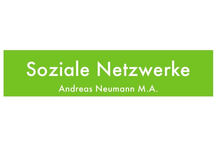 Soziale Netzwerke <ul><li>Andreas Neumann M.A. </li></ul>