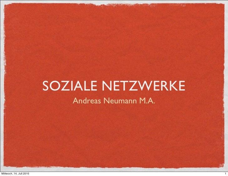 SOZIALE NETZWERKE                              Andreas Neumann M.A.     Mittwoch, 14. Juli 2010                           ...