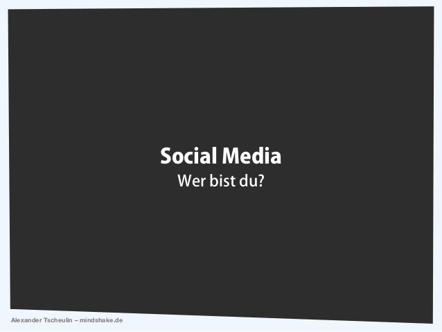Alexander Tscheulin – mindshake.de Social Media Wer bist du?