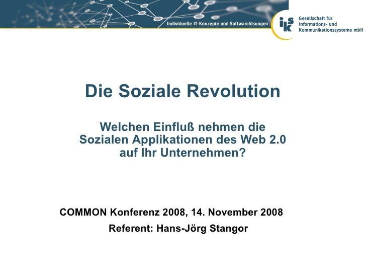 Die Soziale Revolution       Welchen Einfluß nehmen die    Sozialen Applikationen des Web 2.0           auf Ihr Unternehme...