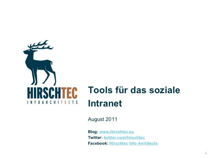 Tools für das sozialeIntranetAugust 2011Blog: www.hirschtec.euTwitter: twitter.com/hirschtecFacebook: Hirschtec Info Archi...