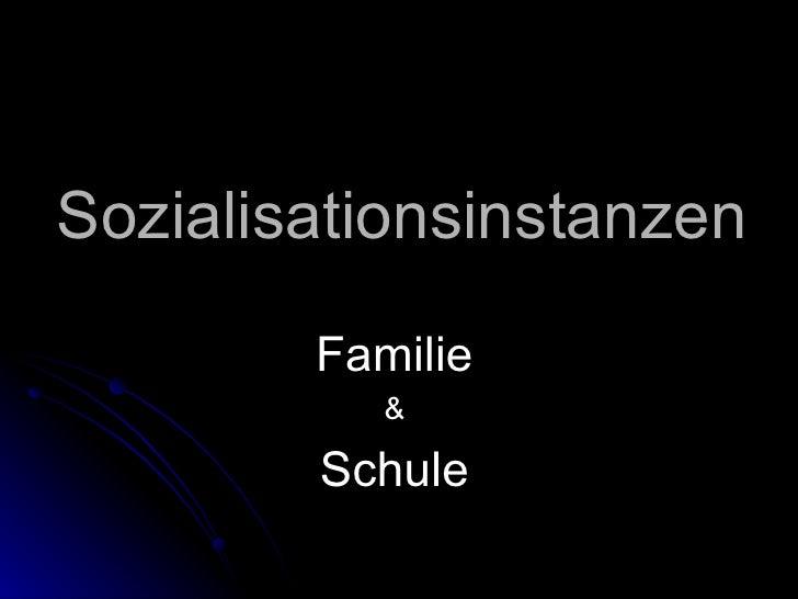 Sozialisationsinstanzen Familie & Schule